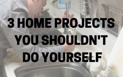 3 Projects You Shouldn't Do Yourself