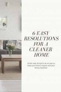 6 EASY RESOLUTIONS FOR A CLEANER HOME