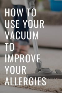 How to Use Your Vacuum To Improve Your Allergies