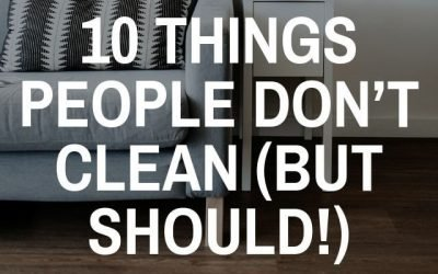 10 Things People Don't Clean (But Should!)