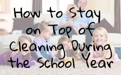 How to Stay on Top of Cleaning During the School Year