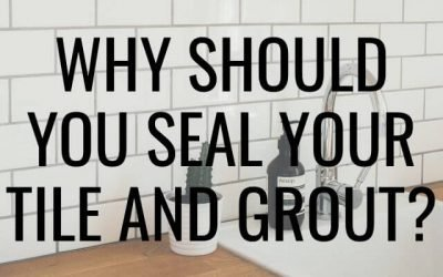 Why Should You Seal Your Tile and Grout?